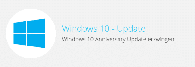Windows 10 – Anniversary Update erzwingen
