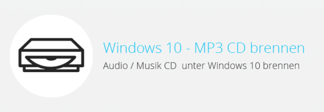 Windows 10 – Musik / Audio (MP3) CD brennen